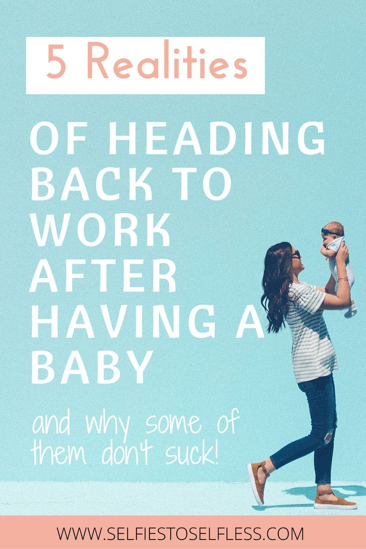 5 Realities of Heading Back to Work After Having a Baby (they don't all suck!)