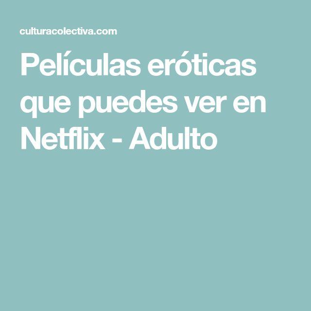 Películas eróticas que puedes ver en Netflix - Adulto