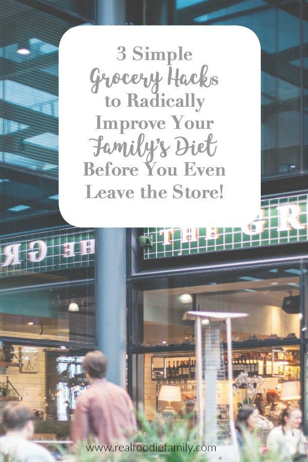 3 Simple grocery hacks that can radically improve your family's diet!