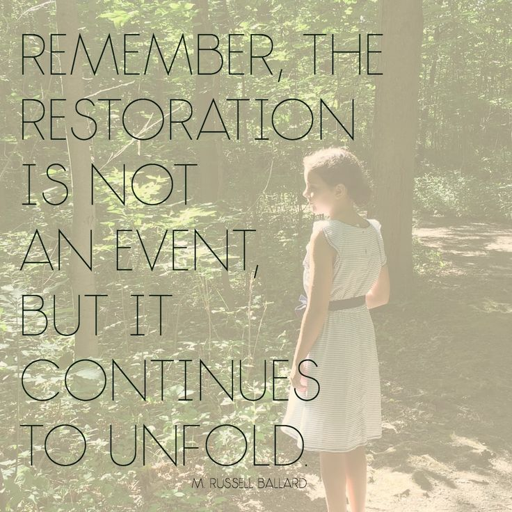 """Remember, the restoration is not an event but it continues to unfold."" Elder Ballard #LDSConf #LDS #Quotes"
