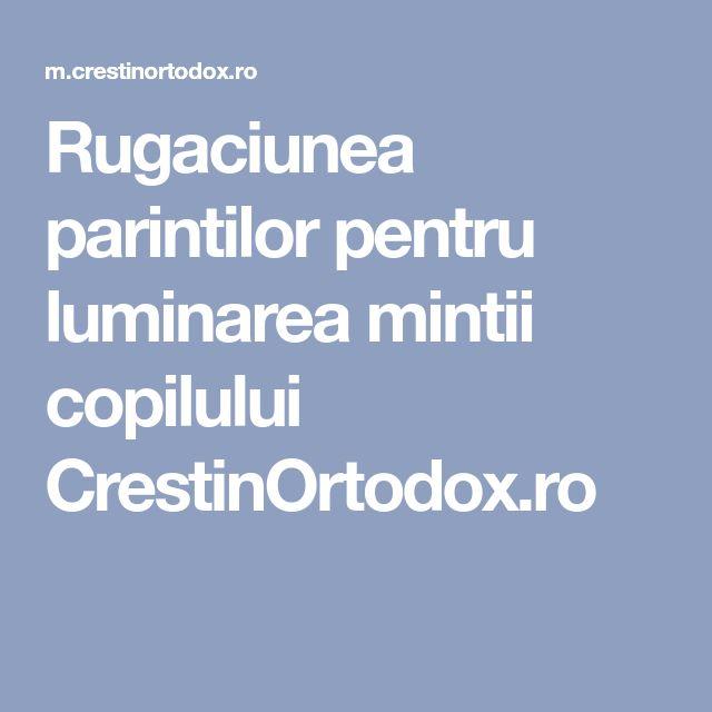Rugaciunea parintilor pentru luminarea mintii copilului CrestinOrtodox.ro