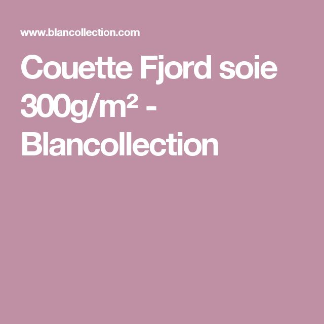 Couette Fjord soie 300g/m² - Blancollection