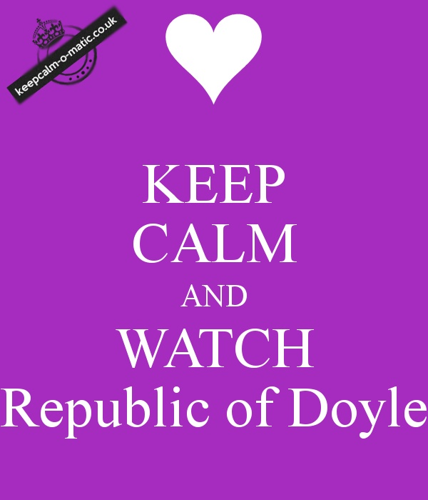 KEEP CALM AND WATCH Republic of Doyle
