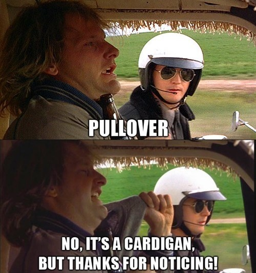 I quote this Dumb & Dumber line ever time we're driving & need to pull over!! Classic!!
