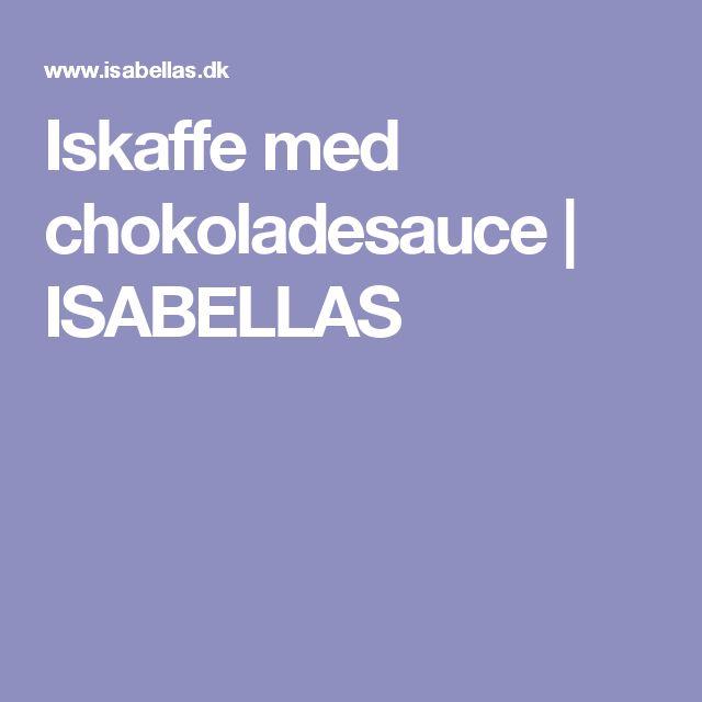 Iskaffe med chokoladesauce | ISABELLAS