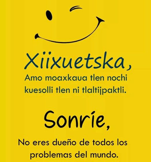 """Sonríe. No eres dueño de todos los problemas del mundo."""" Vía: Hablemos Nahuatl"""