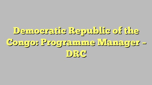 Democratic Republic of the Congo: Programme Manager - DRC