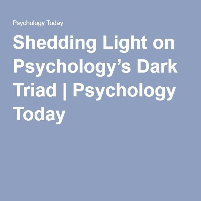 Shedding Light on Psychology's Dark Triad | Psychology Today
