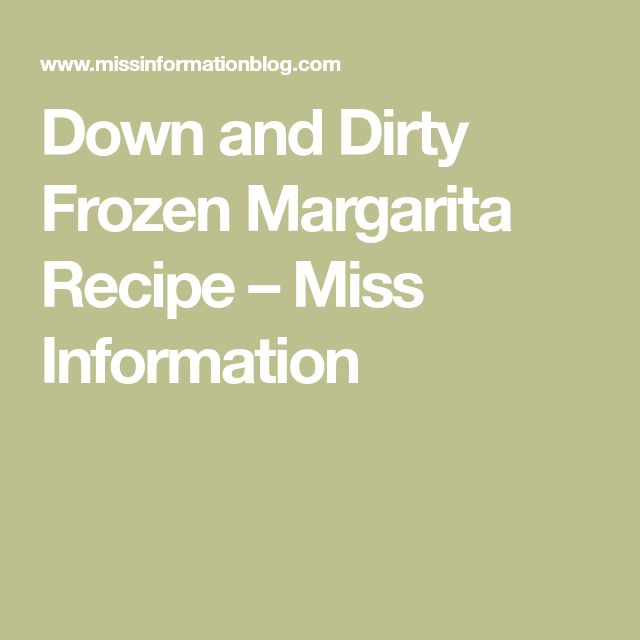 Down and Dirty Frozen Margarita Recipe – Miss Information