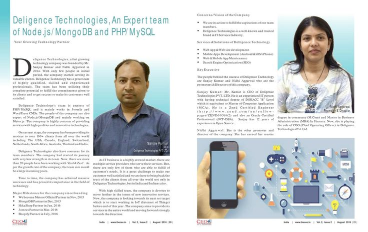 The CEO Magazine listed Deligence Technologies as one of the best 25 fastest growing mobile app development company in India. DT team is expert in PHP/MySQL and mainly works in Joomla and WordPress CMS. The people of the company are also expert on Node.js/MongoDB and mainly working on Metor.js. The company is highly concern of providing services with high qualities and innovative technologies. https://www.deligence.com/media/25-fastest-growing-mobile-app-development-company-in-india