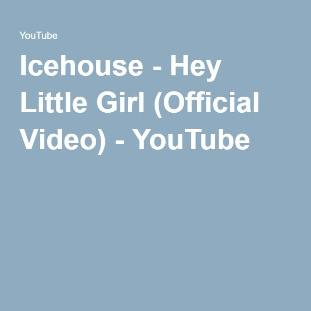 Icehouse - Hey Little Girl (Official Video) - YouTube