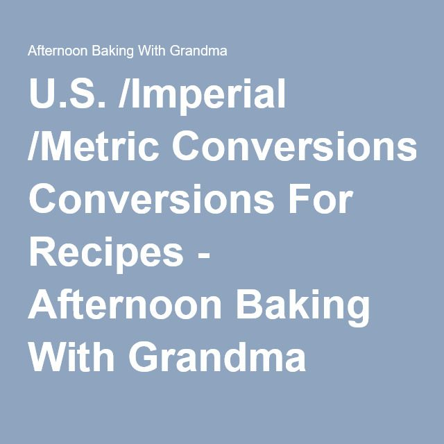 U.S. /Imperial /Metric Conversions For Recipes - Afternoon Baking With Grandma