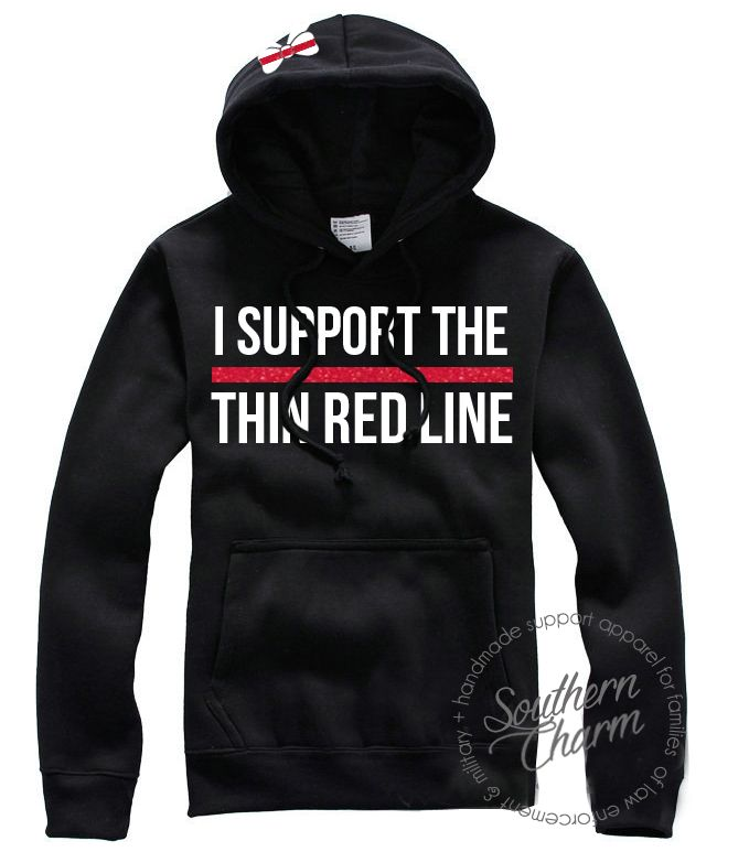 Southern Charm Designs - I Support the Thin Red Line Hoodie , $42.50 (http://www.shopsoutherncharmdesigns.com/i-support-the-thin-red-line-hoodie/)