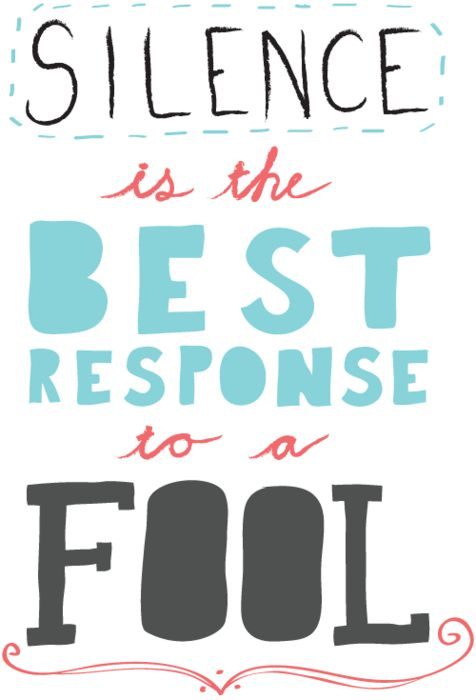 Silence is the best response to a fool. | Unknown Picture Quotes
