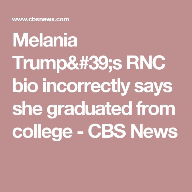 Melania Trump's RNC bio incorrectly says she graduated from college - CBS News