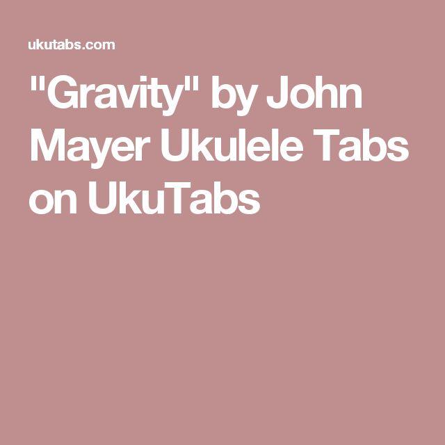 """""""Gravity"""" by John Mayer Ukulele Tabs on UkuTabs"""