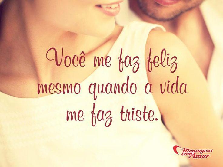 Você me faz feliz mesmo quando a vida me faz triste.  #você #teamo #amor
