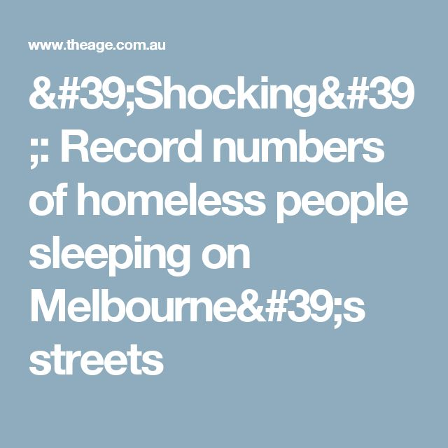 'Shocking': Record numbers of homeless people sleeping on Melbourne's streets