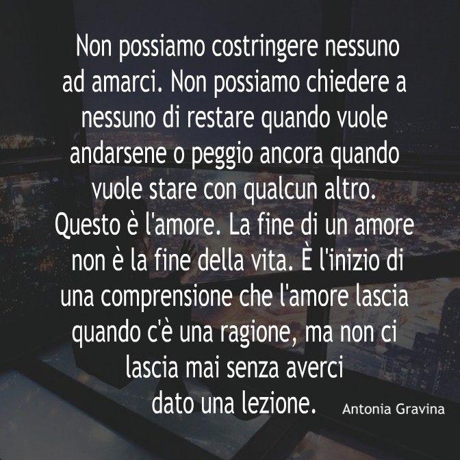 Non possiamo costringere nessuno ad amarci. -Antonia Gravina