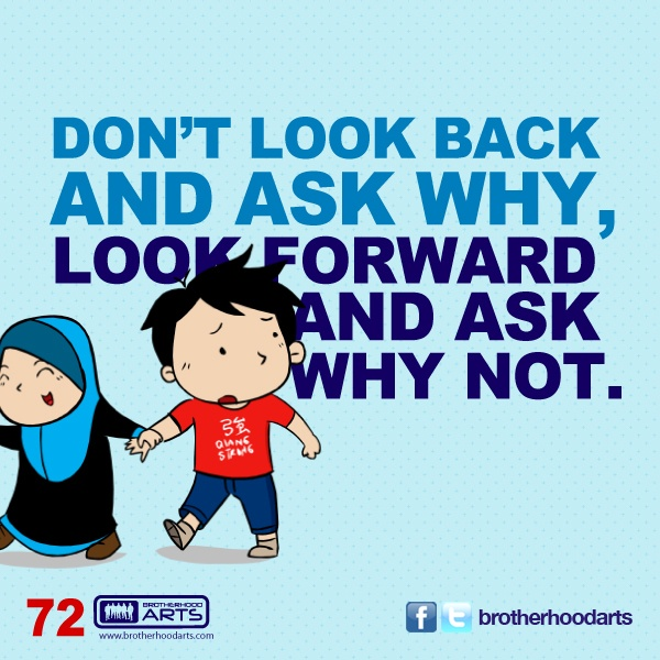 "#072 Ahmad Says: ""Don't look back and ask why, look forward and ask why not."""