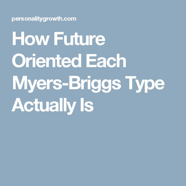 How Future Oriented Each Myers-Briggs Type Actually Is