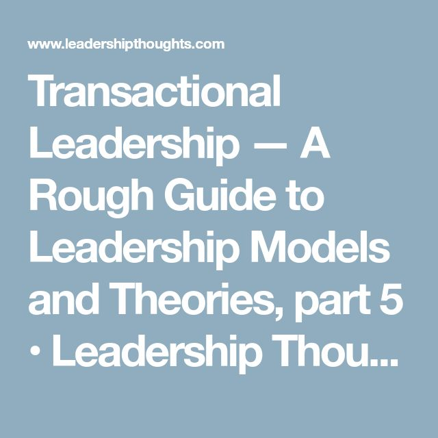 Transactional Leadership — A Rough Guide to Leadership Models and Theories, part 5 • Leadership Thoughts Blog