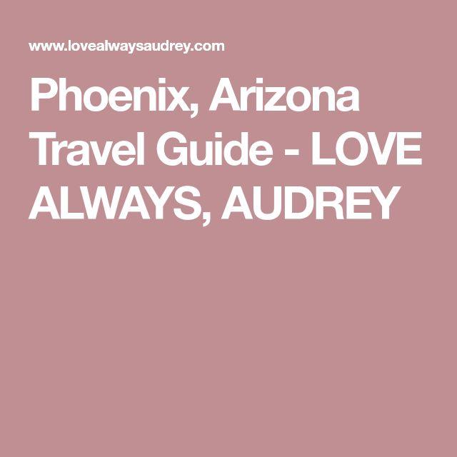 Phoenix, Arizona Travel Guide - LOVE ALWAYS, AUDREY
