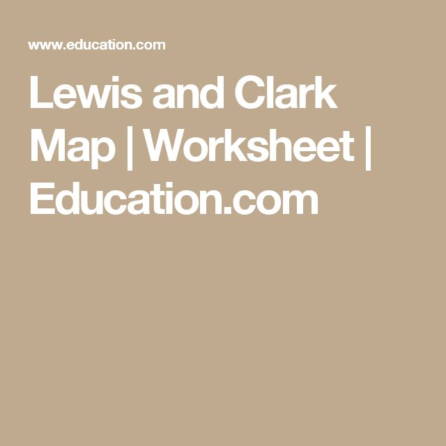 Lewis and Clark Map   Worksheet   Education.com