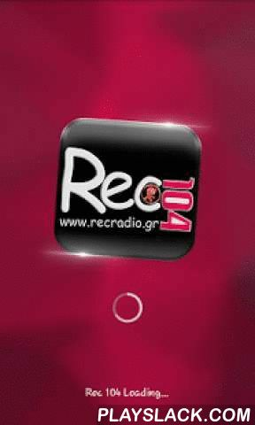 Rec Radio 104  Android App - playslack.com ,  Αυτή είναι η εφαρμογή του Rec 104 για να τον ακούς live όπου και αν είσαι. This is the application of Rec 104 to listen to him live wherever you are.