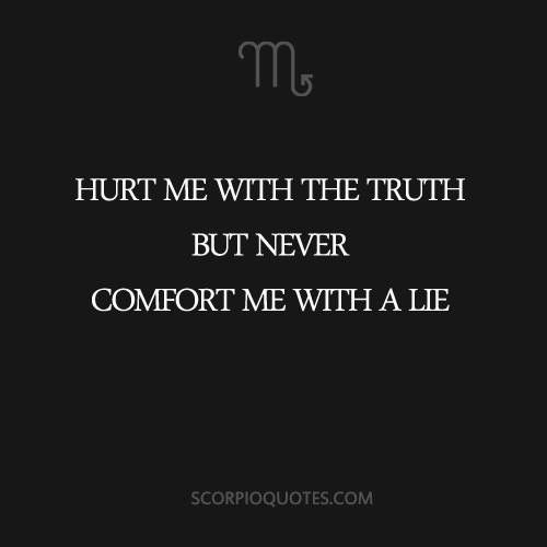True asf.. I HATTTTEEEE when people lie. Shit. I do. Just gimme the damn truth. Please. And we'll be on good terms. #Scorpioriser