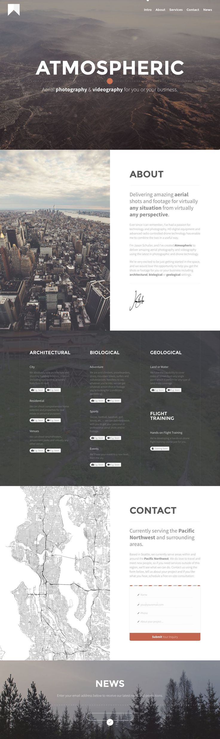 Refreshing layout in this responsive one pager for 'Atmospheric' - a new aerial photography service by Jason Schuller. Great choice of imagery and nice touch with the drone video background behind the upcoming showcase section. Seems like a fun venture!