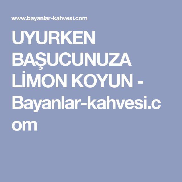 UYURKEN BAŞUCUNUZA LİMON KOYUN - Bayanlar-kahvesi.com