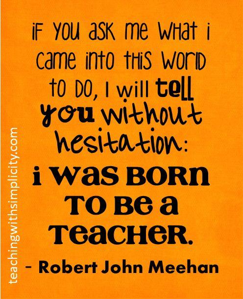 I was born to be a teacher...