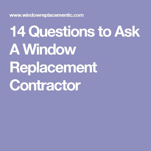 14 Questions to Ask A Window Replacement Contractor