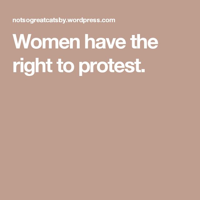 Women have the right to protest.