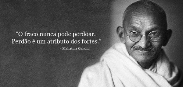 O fraco nunca pode perdoar. Perdão é um atributo dos fortes. - Mahatma Gandhi (Frases para Face)