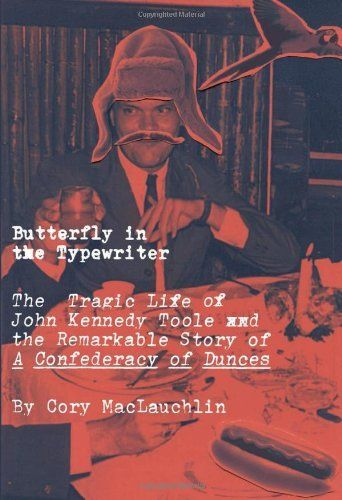 Butterfly in the Typewriter: The Tragic Life of John Kennedy Toole and the Remarkable Story of A Confederacy of Dunces by Cory MacLauchlin, http://www.amazon.com/dp/0306820404/ref=cm_sw_r_pi_dp_Vz70qb0XG8JDT
