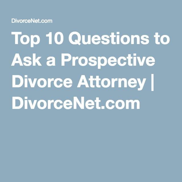 Top 10 Questions to Ask a Prospective Divorce Attorney | DivorceNet.com