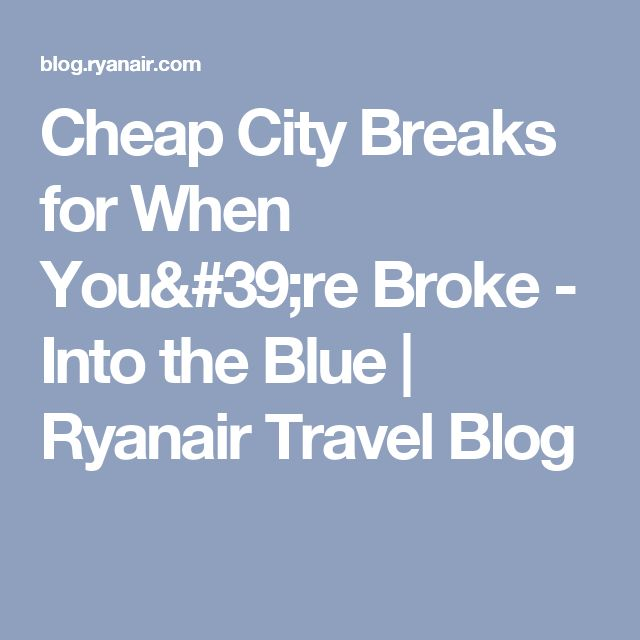 Cheap City Breaks for When You're Broke - Into the Blue | Ryanair Travel Blog