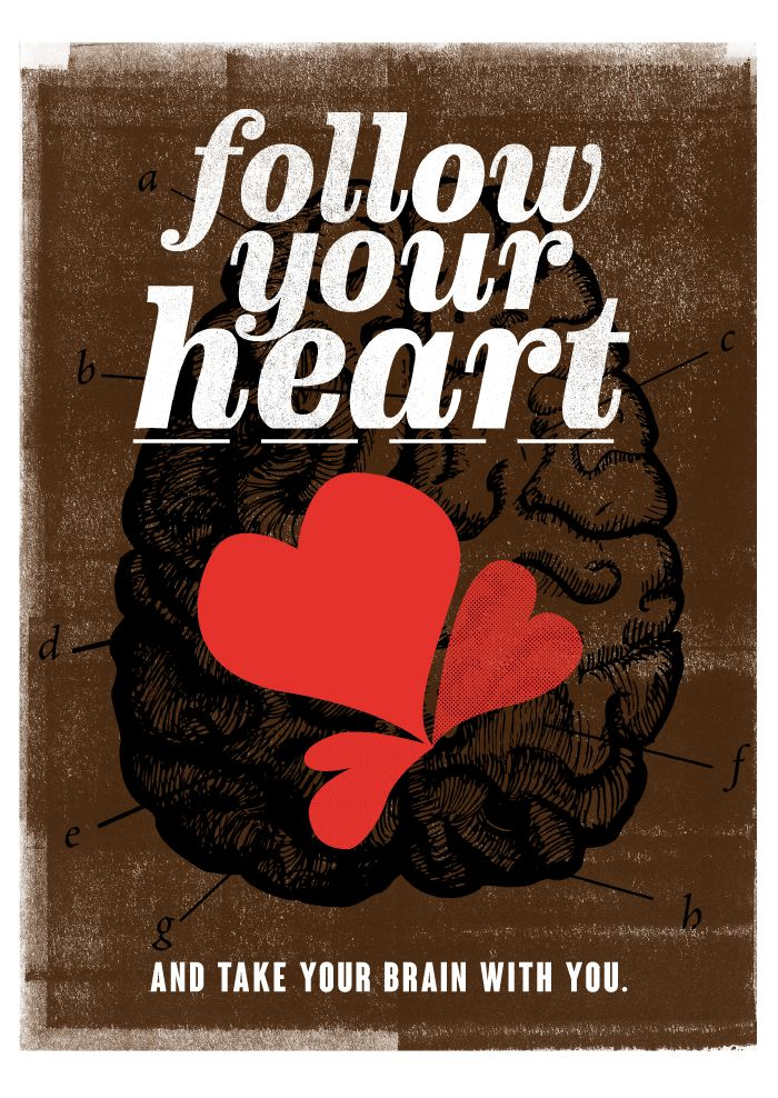 FOLLOW YOUR HEART AND TAKE YOUR BRAIN WITH YOU. High quality graphic prints for sale at www.neigaard.dk/shop. A3 (30x42 cm) and A2 (42x60 cm). Limited edition of 150 pieces.  Signed by artist. Ship worldwide.