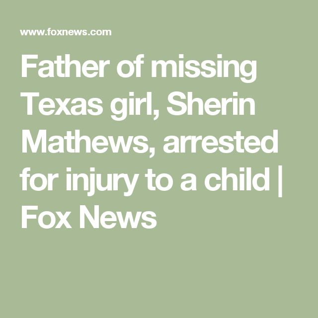 Father of missing Texas girl, Sherin Mathews, arrested for injury to a child | Fox News