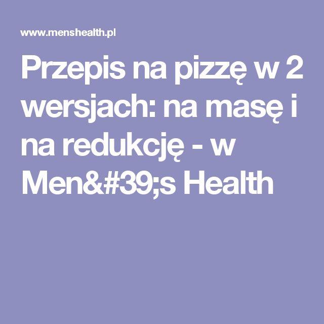 Przepis na pizzę w 2 wersjach: na masę i na redukcję - w Men's Health
