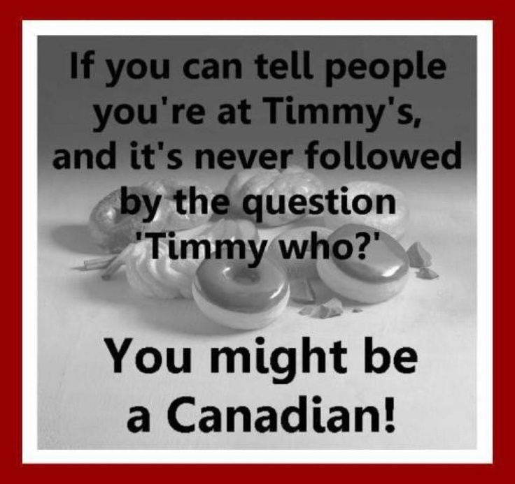 "yep, its true.....canadians NEVER say ""tim who?"""
