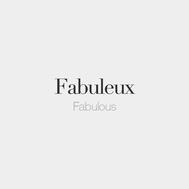 Fabuleux (feminine: fabuleuse) | Fabulous | /fa.by.lø/