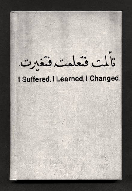 I suffered i learned I changed.