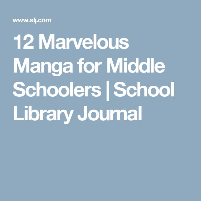 12 Marvelous Manga for Middle Schoolers | School Library Journal