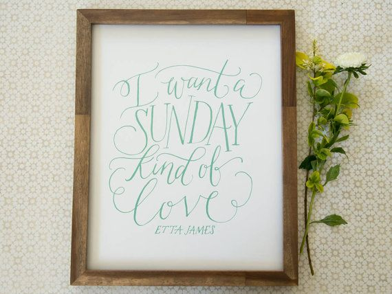 I Want a Sunday Kind of Love | Calligraphy Wedding Sign or Home Print