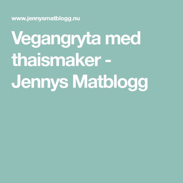 Vegangryta med thaismaker - Jennys Matblogg