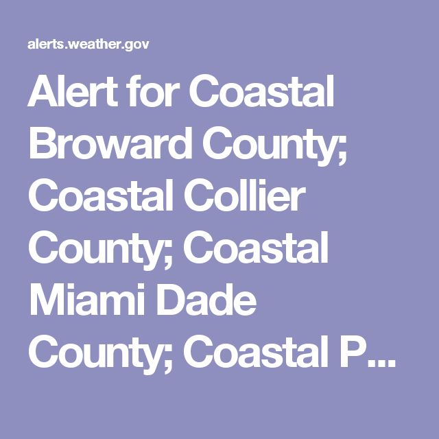 Alert for Coastal Broward County; Coastal Collier County; Coastal Miami Dade County; Coastal Palm Beach County; Far South Miami-Dade County; Hendry; Inland Broward County; Inland Collier County; Inland Miami-Dade County; Inland Palm Beach County; Mainland Monroe; Metro Broward County; Metro Palm Beach County; Metropolitan Miami Dade (Florida) Issued by the National Weather Service