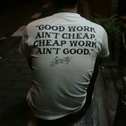"""Good work ain't cheap, cheap work ain't good."" - Sailor Jerry.Sailorjerry, Remember This, Sailors Jerry, Up North, Work Aint, Graphics Design, Money Quotes, Tattoo Studio, True Stories"